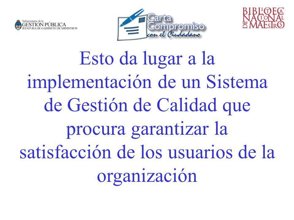Esto da lugar a la implementación de un Sistema de Gestión de Calidad que procura garantizar la satisfacción de los usuarios de la organización
