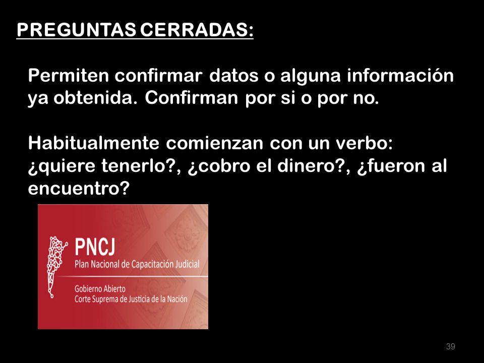PREGUNTAS CERRADAS: Permiten confirmar datos o alguna información ya obtenida. Confirman por si o por no.