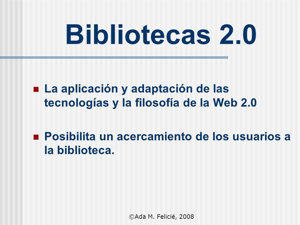 Bibliotecas 2.0 La aplicación y adaptación de las tecnologías y la filosofía de la Web 2.0.