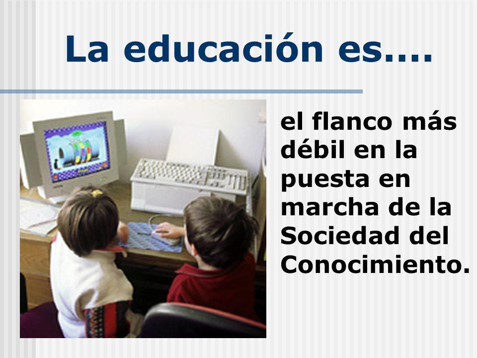 La educación es.... el flanco más débil en la puesta en marcha de la Sociedad del Conocimiento.
