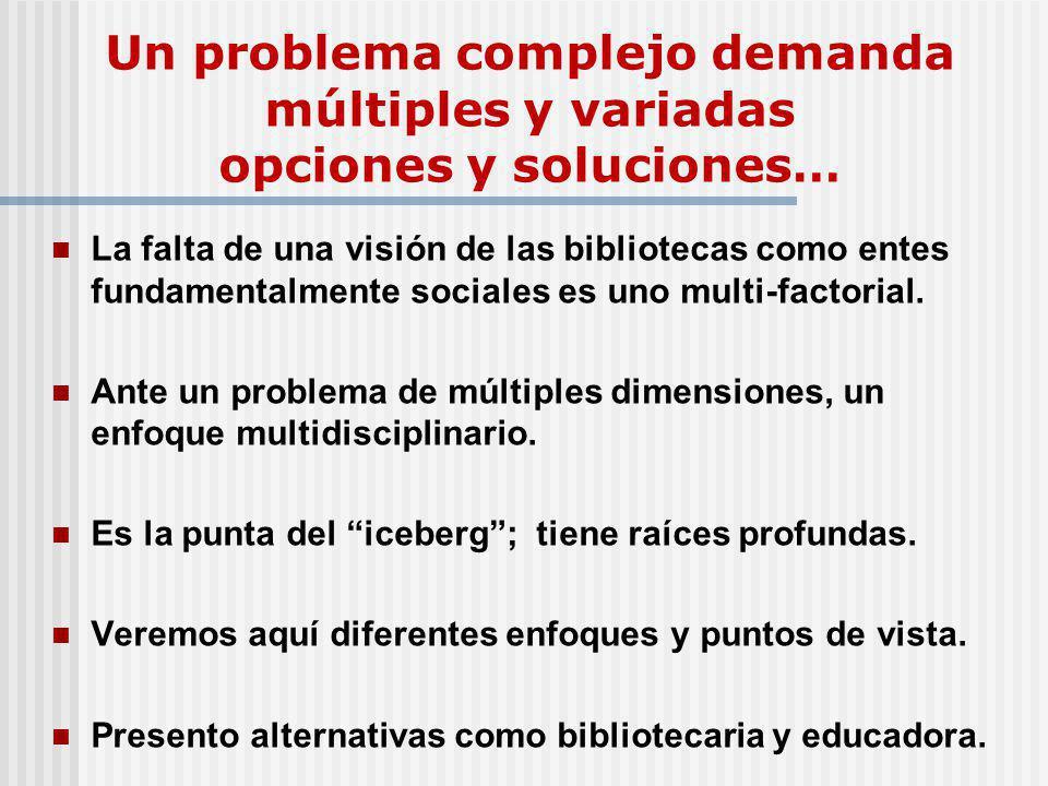 Un problema complejo demanda múltiples y variadas opciones y soluciones…
