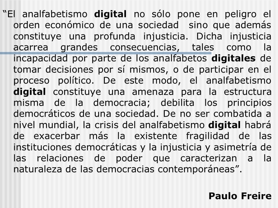 El analfabetismo digital no sólo pone en peligro el orden económico de una sociedad sino que además constituye una profunda injusticia.