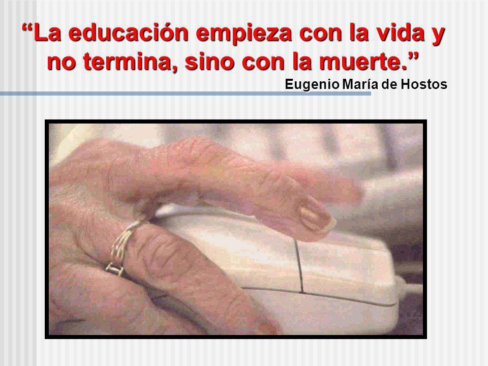 La educación empieza con la vida y no termina, sino con la muerte.