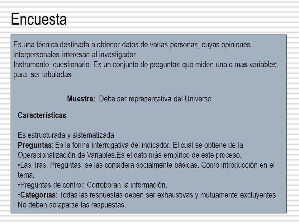 Encuesta Es una técnica destinada a obtener datos de varias personas, cuyas opiniones interpersonales interesan al investigador.