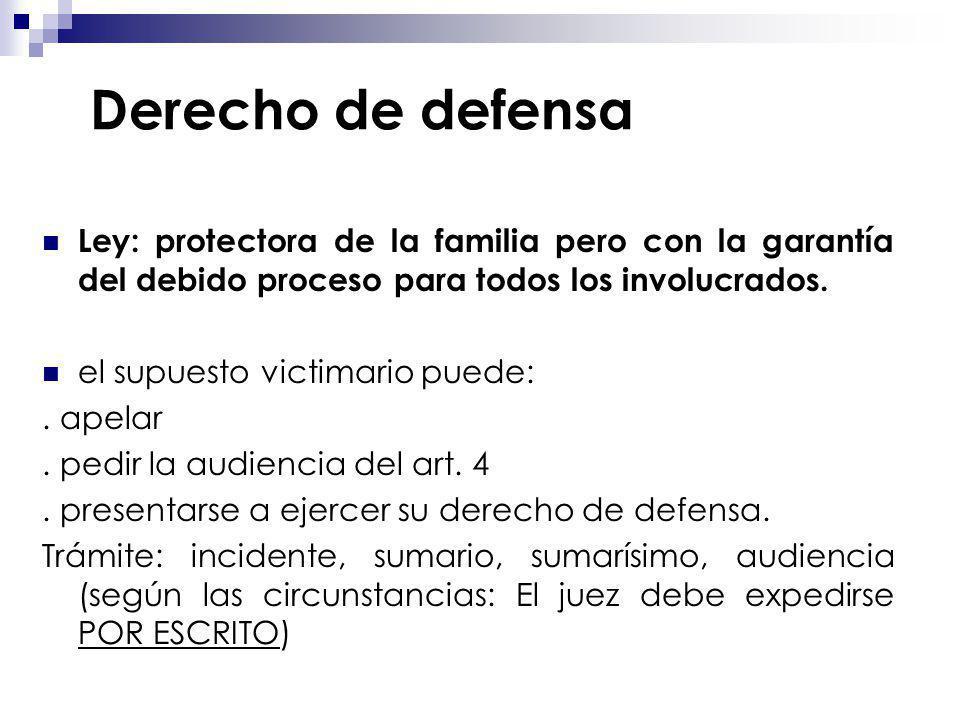 Derecho de defensa Ley: protectora de la familia pero con la garantía del debido proceso para todos los involucrados.