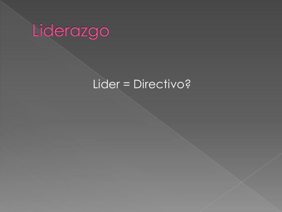 Liderazgo Lider = Directivo