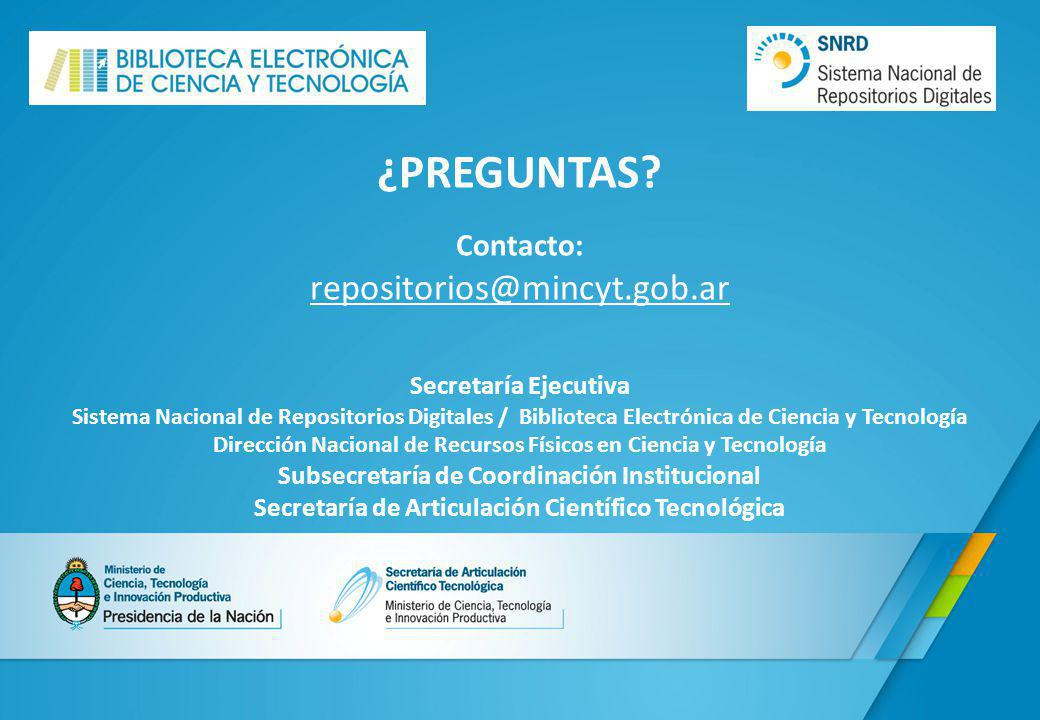 ¿PREGUNTAS repositorios@mincyt.gob.ar Contacto: Secretaría Ejecutiva