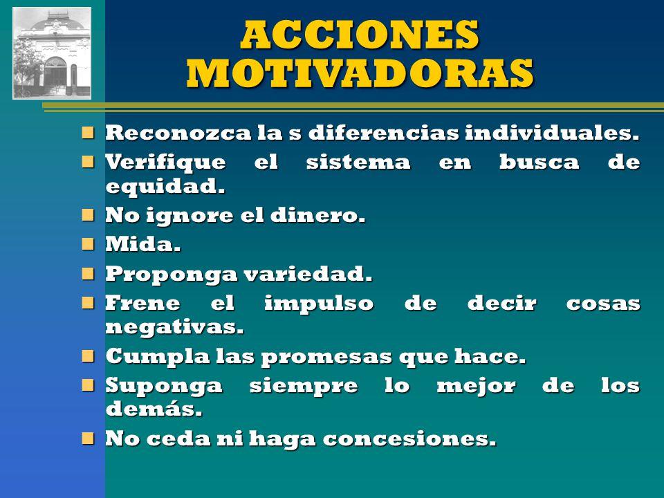 ACCIONES MOTIVADORAS Reconozca la s diferencias individuales.