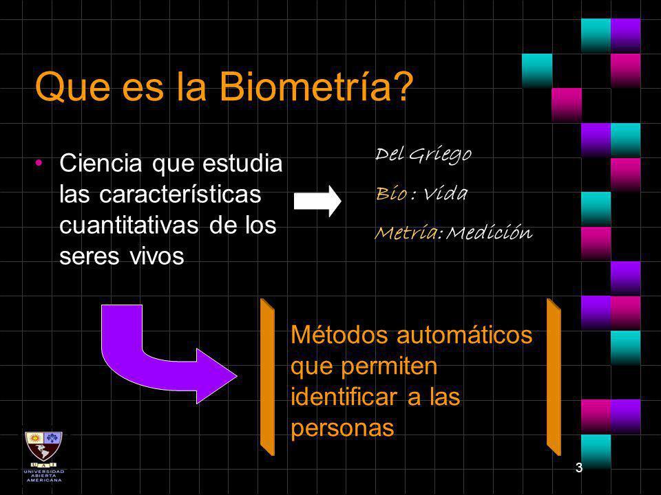 Que es la Biometría Del Griego. Bio : Vida. Metria: Medición. Ciencia que estudia las características cuantitativas de los seres vivos.