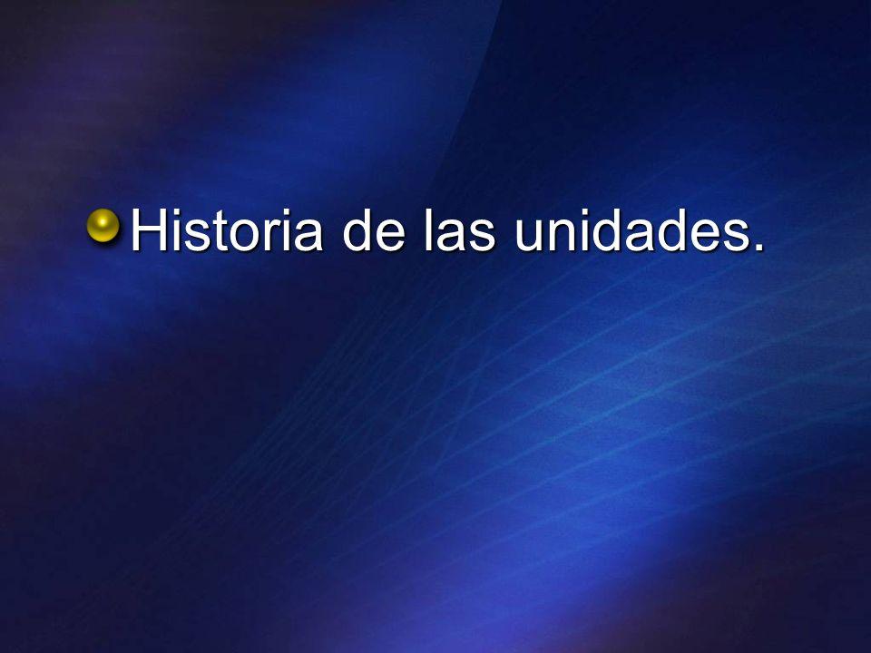Historia de las unidades.