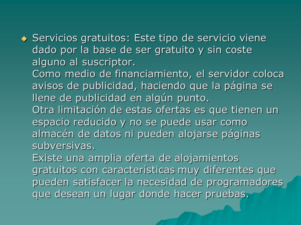 Servicios gratuitos: Este tipo de servicio viene dado por la base de ser gratuito y sin coste alguno al suscriptor.