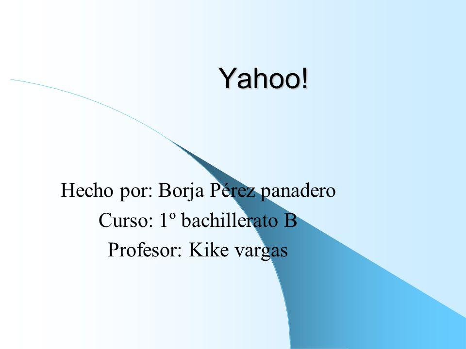 Yahoo! Hecho por: Borja Pérez panadero Curso: 1º bachillerato B