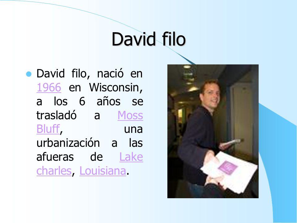 David filo David filo, nació en 1966 en Wisconsin, a los 6 años se trasladó a Moss Bluff, una urbanización a las afueras de Lake charles, Louisiana.