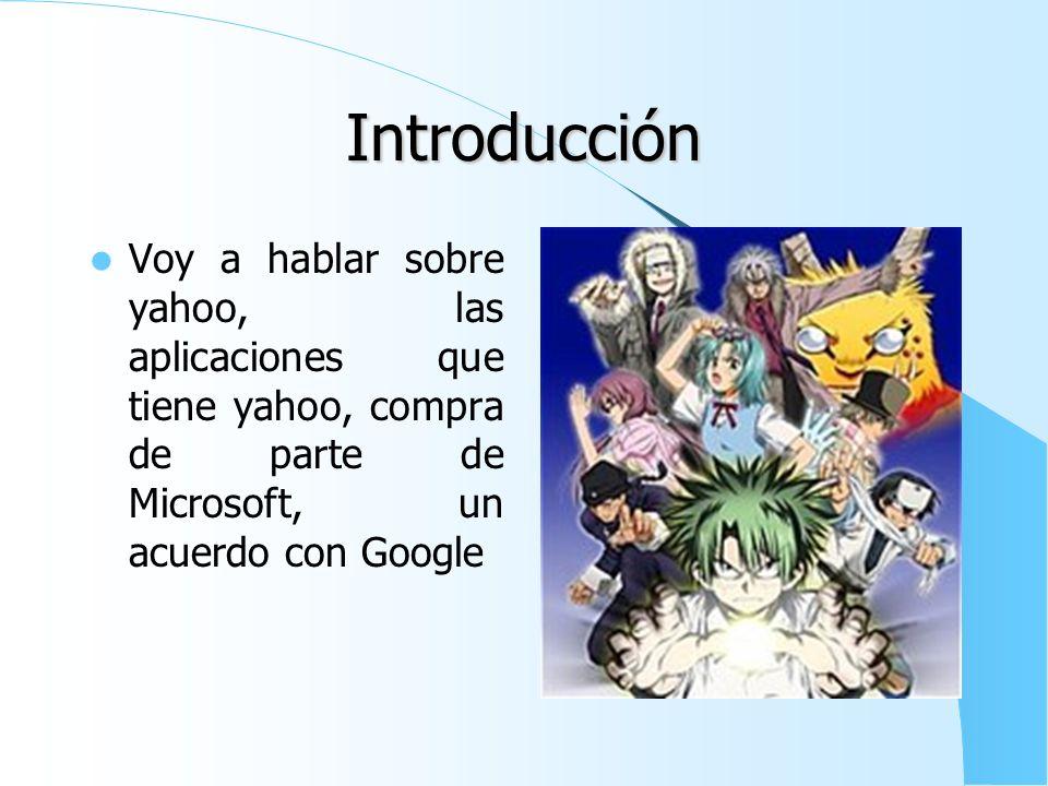 Introducción Voy a hablar sobre yahoo, las aplicaciones que tiene yahoo, compra de parte de Microsoft, un acuerdo con Google.