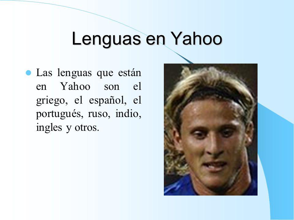 Lenguas en Yahoo Las lenguas que están en Yahoo son el griego, el español, el portugués, ruso, indio, ingles y otros.
