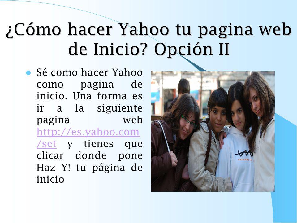 ¿Cómo hacer Yahoo tu pagina web de Inicio Opción II