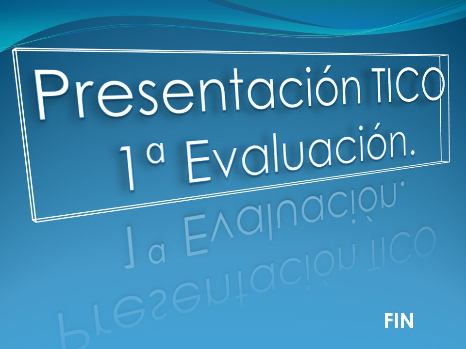 Presentación TICO 1ª Evaluación. FIN