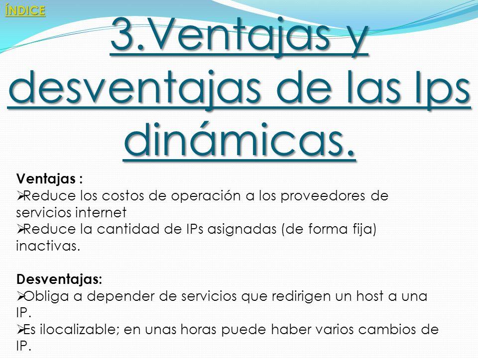 3.Ventajas y desventajas de las Ips dinámicas.