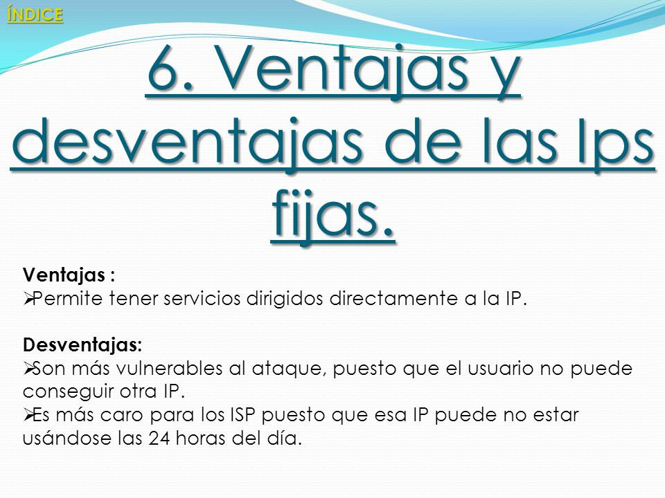 6. Ventajas y desventajas de las Ips fijas.