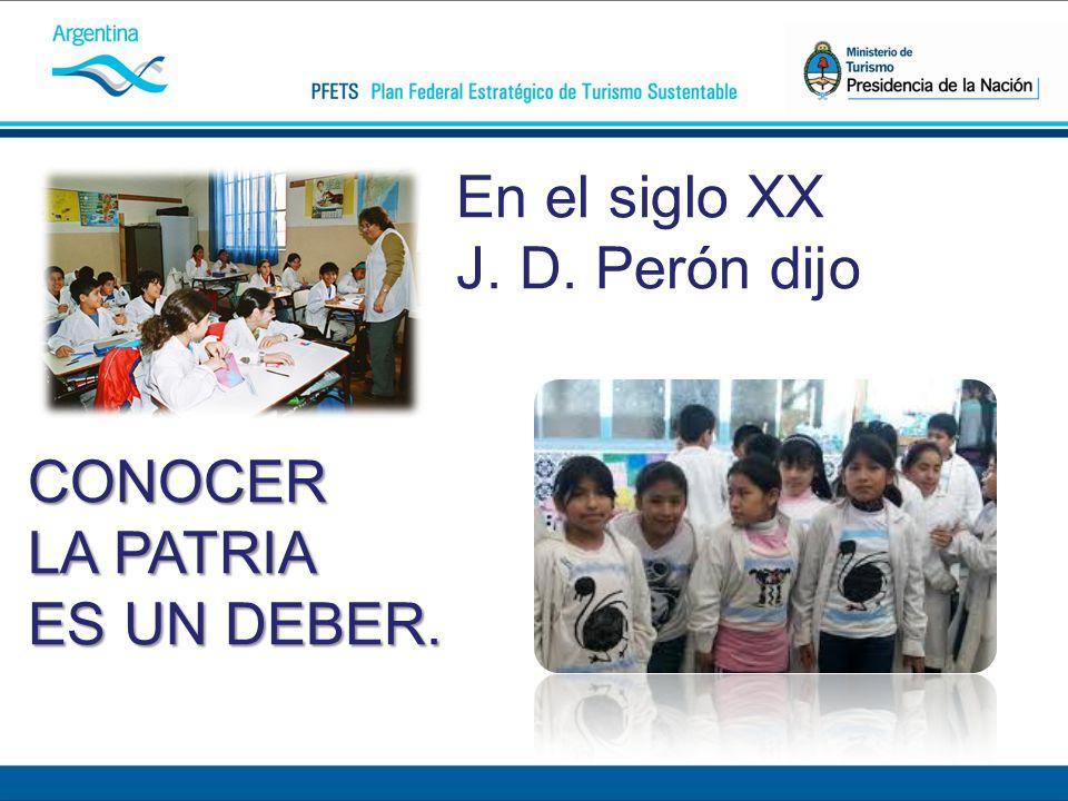 En el siglo XX J. D. Perón dijo CONOCER LA PATRIA ES UN DEBER.