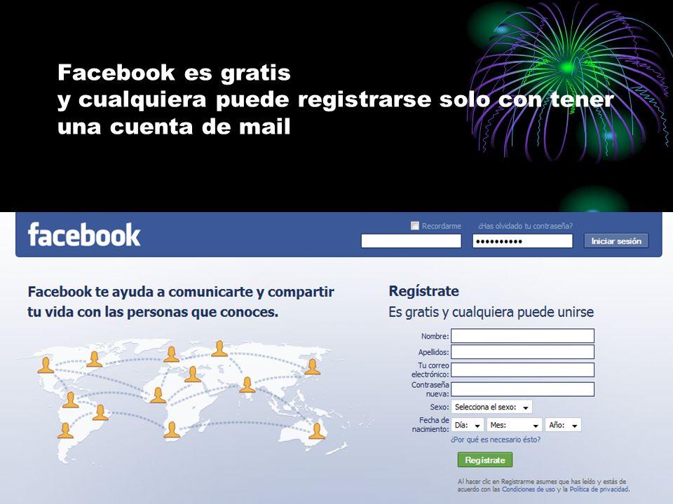 Facebook es gratis y cualquiera puede registrarse solo con tener una cuenta de mail