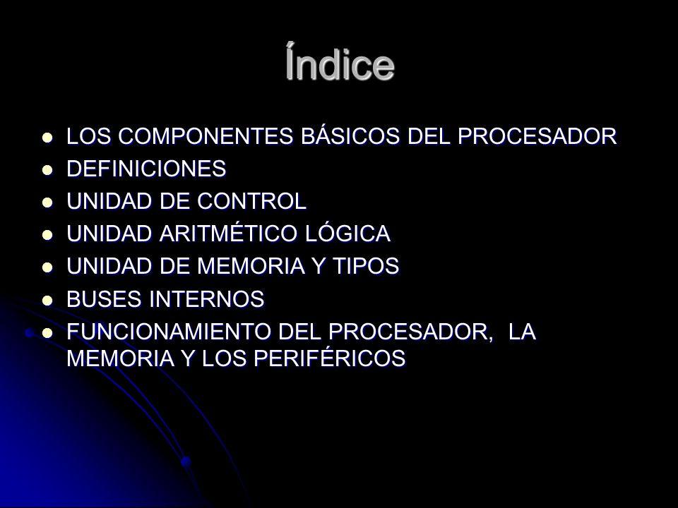 Índice LOS COMPONENTES BÁSICOS DEL PROCESADOR DEFINICIONES