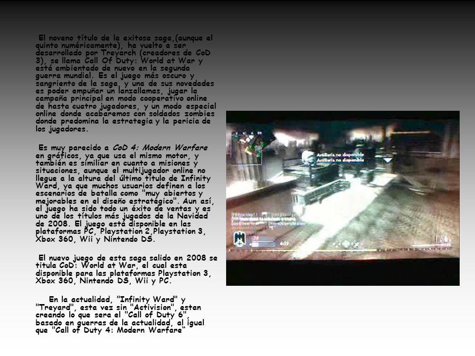 El noveno título de la exitosa saga,(aunque el quinto numéricamente), ha vuelto a ser desarrollado por Treyarch (creadores de CoD 3), se llama Call Of Duty: World at War y está ambientado de nuevo en la segunda guerra mundial. Es el juego más oscuro y sangriento de la saga, y una de sus novedades es poder empuñar un lanzallamas, jugar la campaña principal en modo cooperativo online de hasta cuatro jugadores, y un modo especial online donde acabaremos con soldados zombies donde predomina la estrategia y la pericia de los jugadores.