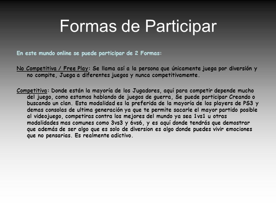 Formas de Participar En este mundo online se puede participar de 2 Formas: