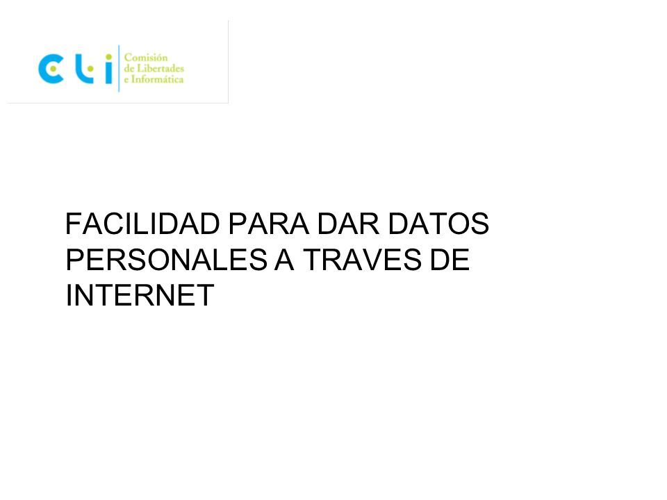 FACILIDAD PARA DAR DATOS PERSONALES A TRAVES DE INTERNET
