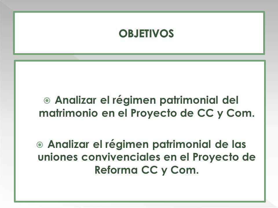 OBJETIVOS Analizar el régimen patrimonial del matrimonio en el Proyecto de CC y Com.