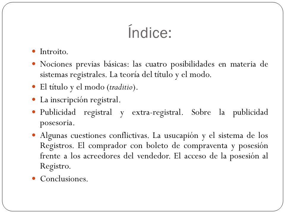 Índice: Introito. Nociones previas básicas: las cuatro posibilidades en materia de sistemas registrales. La teoría del título y el modo.