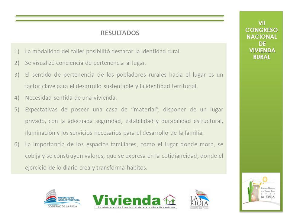 VII CONGRESO NACIONAL DE. VIVIENDA RURAL. RESULTADOS. La modalidad del taller posibilitó destacar la identidad rural.