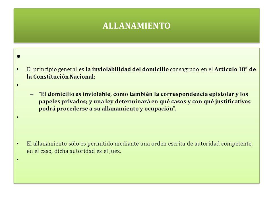 ALLANAMIENTO El principio general es la inviolabilidad del domicilio consagrado en el Artículo 18° de la Constitución Nacional;