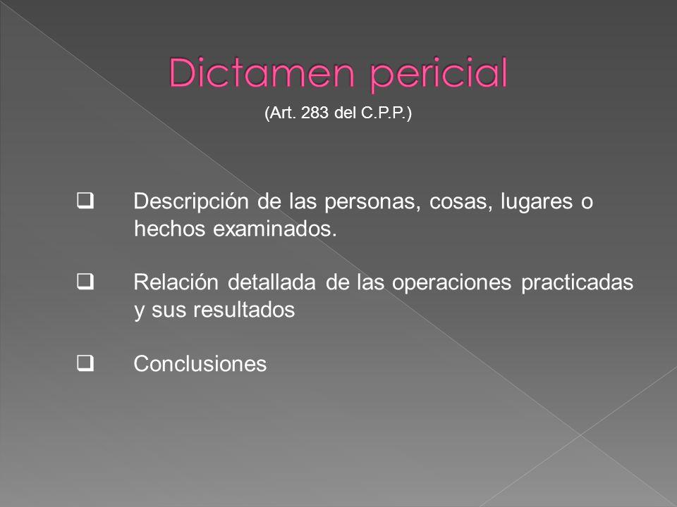 Dictamen pericial (Art. 283 del C.P.P.) Descripción de las personas, cosas, lugares o hechos examinados.