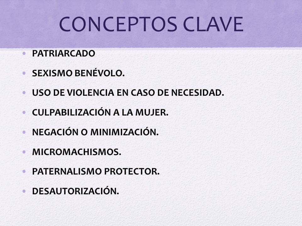 CONCEPTOS CLAVE PATRIARCADO SEXISMO BENÉVOLO.