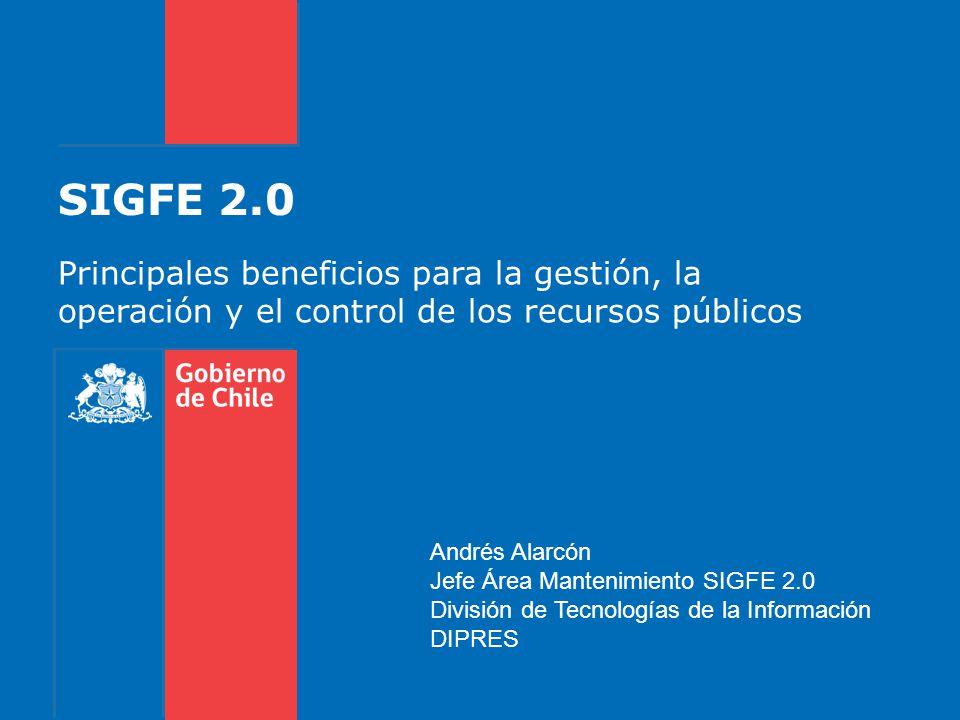 SIGFE 2.0 Principales beneficios para la gestión, la operación y el control de los recursos públicos.
