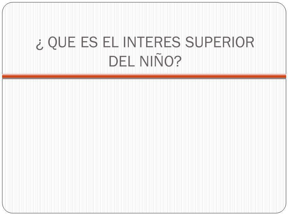 ¿ QUE ES EL INTERES SUPERIOR DEL NIÑO