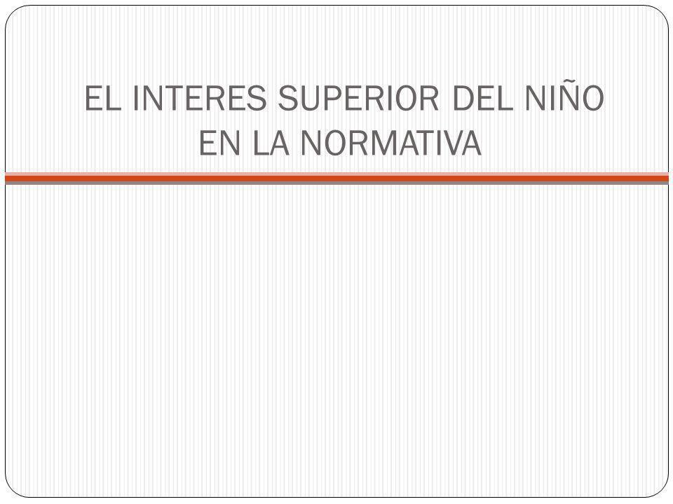 EL INTERES SUPERIOR DEL NIÑO EN LA NORMATIVA