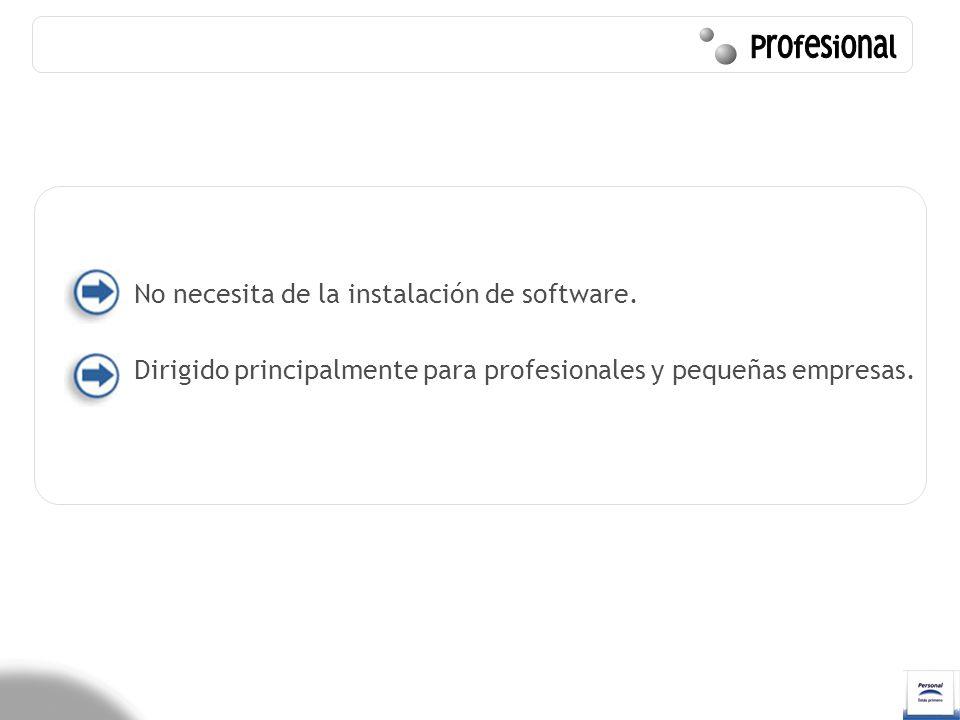 Profesional No necesita de la instalación de software.