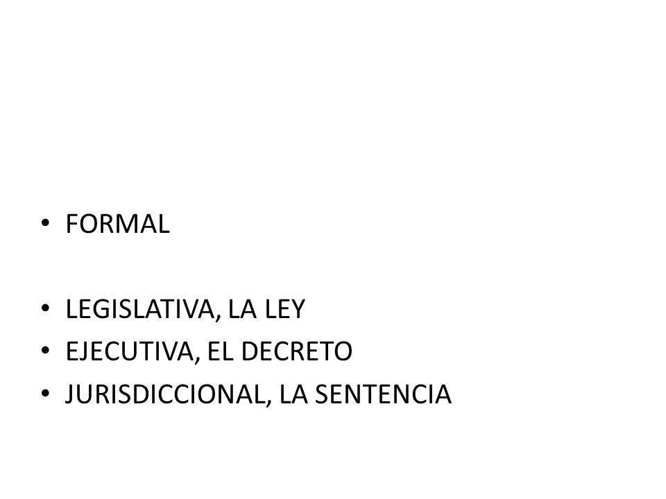 FORMAL LEGISLATIVA, LA LEY EJECUTIVA, EL DECRETO JURISDICCIONAL, LA SENTENCIA