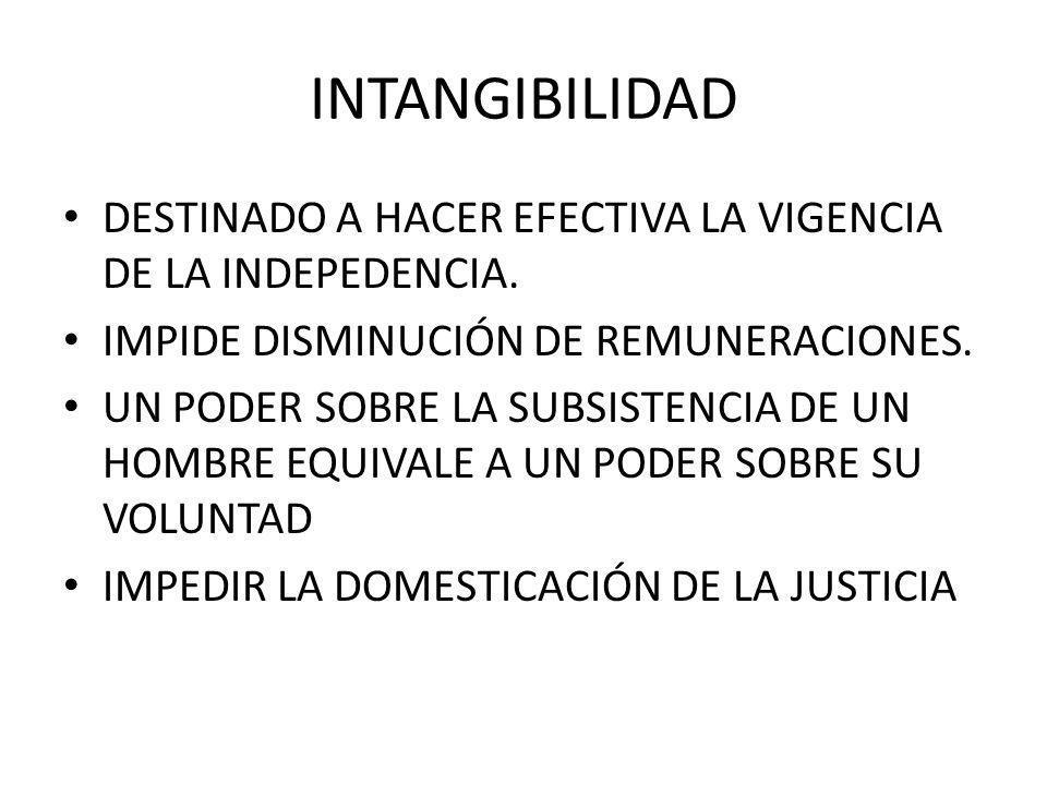 INTANGIBILIDAD DESTINADO A HACER EFECTIVA LA VIGENCIA DE LA INDEPEDENCIA. IMPIDE DISMINUCIÓN DE REMUNERACIONES.
