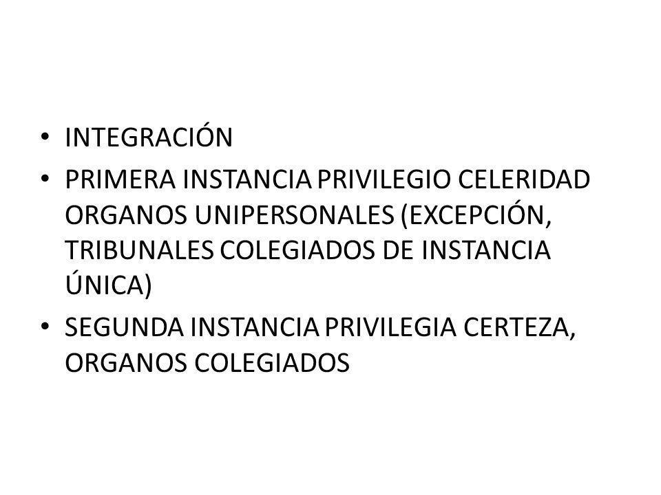 INTEGRACIÓN PRIMERA INSTANCIA PRIVILEGIO CELERIDAD ORGANOS UNIPERSONALES (EXCEPCIÓN, TRIBUNALES COLEGIADOS DE INSTANCIA ÚNICA)