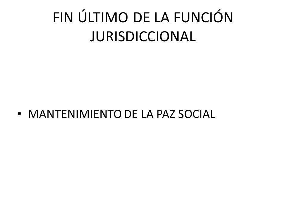 FIN ÚLTIMO DE LA FUNCIÓN JURISDICCIONAL