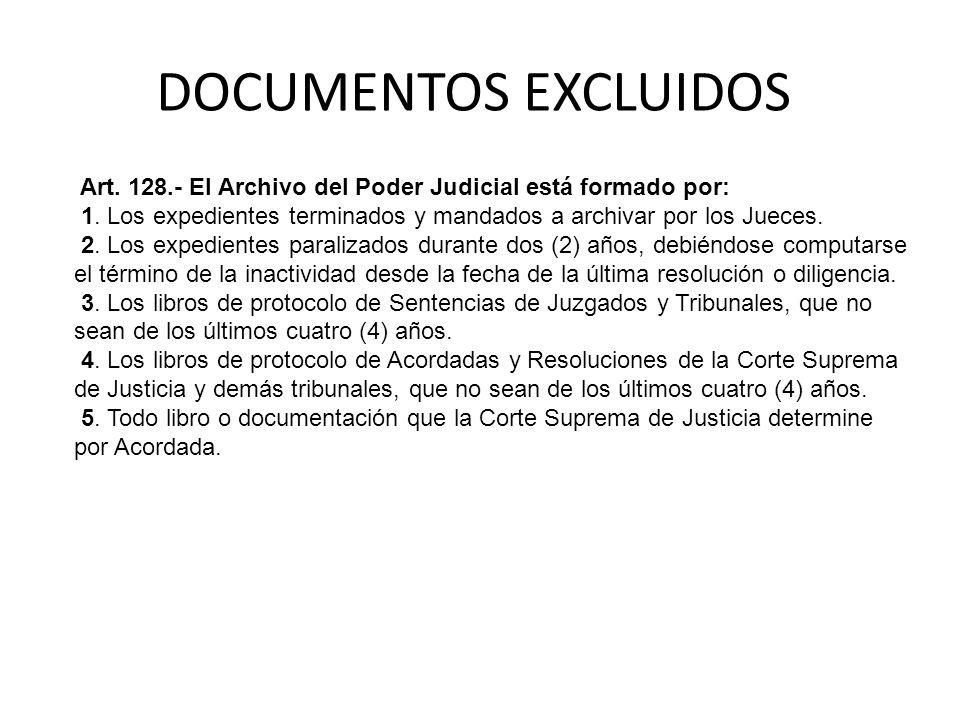 DOCUMENTOS EXCLUIDOS Art. 128.- El Archivo del Poder Judicial está formado por: 1. Los expedientes terminados y mandados a archivar por los Jueces.