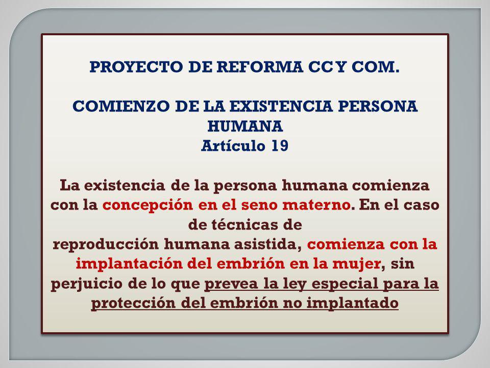 PROYECTO DE REFORMA CC Y COM. COMIENZO DE LA EXISTENCIA PERSONA HUMANA