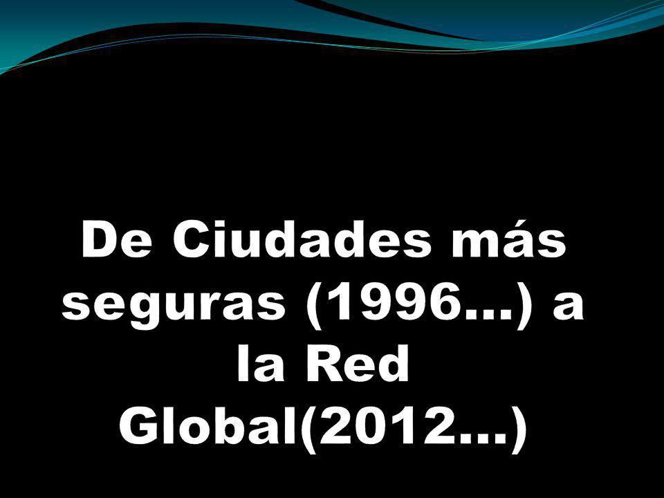 De Ciudades más seguras (1996…) a la Red Global(2012…)