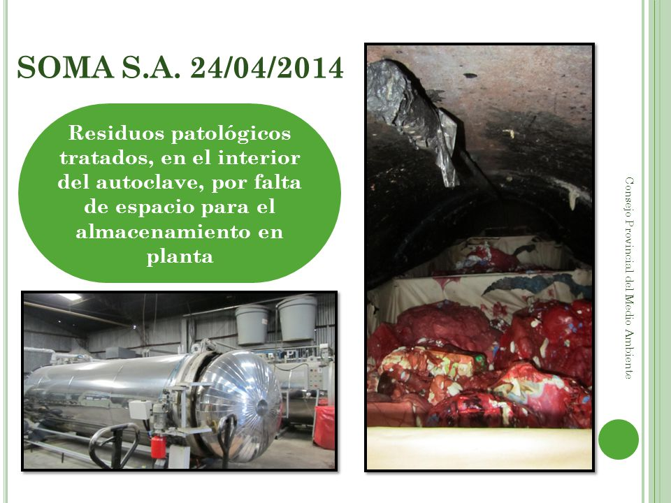 SOMA S.A. 24/04/2014 Residuos patológicos tratados, en el interior del autoclave, por falta de espacio para el almacenamiento en planta.