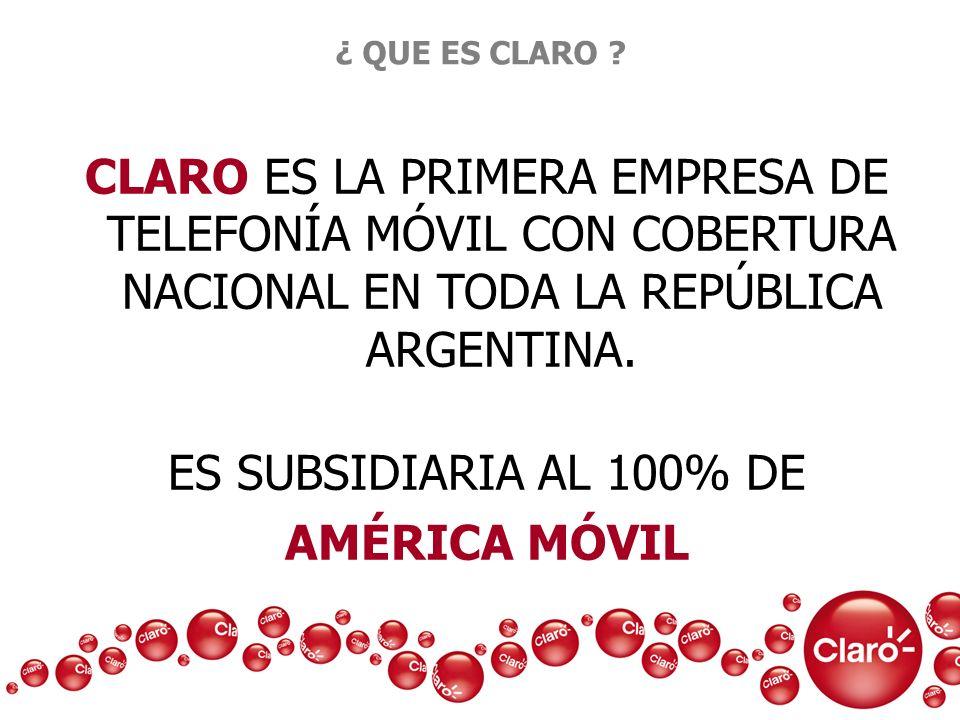 ¿ QUE ES CLARO CLARO ES LA PRIMERA EMPRESA DE TELEFONÍA MÓVIL CON COBERTURA NACIONAL EN TODA LA REPÚBLICA ARGENTINA.