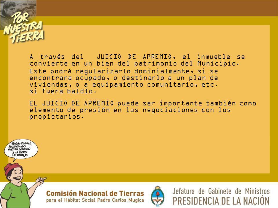 A través del JUICIO DE APREMIO, el inmueble se convierte en un bien del patrimonio del Municipio.