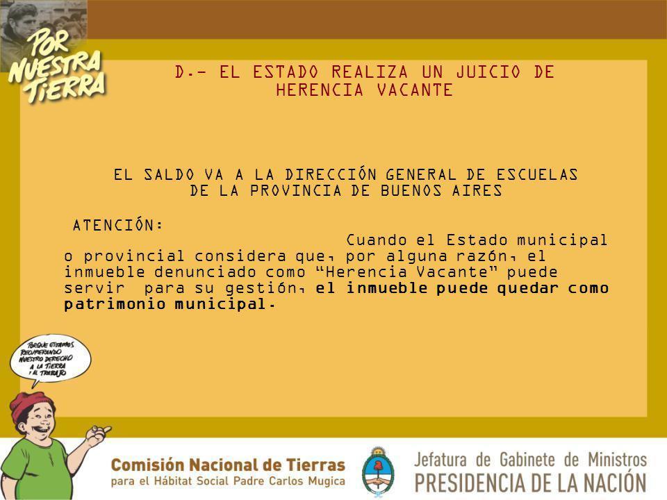 D.- EL ESTADO REALIZA UN JUICIO DE HERENCIA VACANTE
